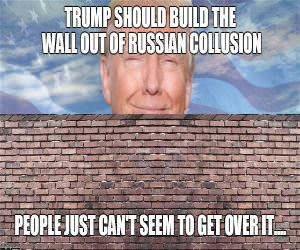 Build The Wall Out Of Russian Collusion