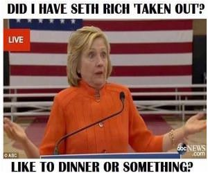 Did You Get Seth Rich Taken Out